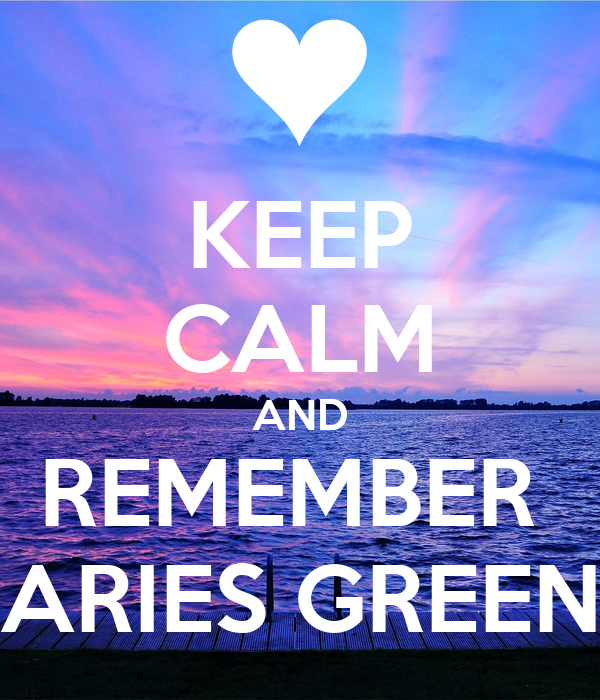 KEEP CALM AND REMEMBER  ARIES GREEN