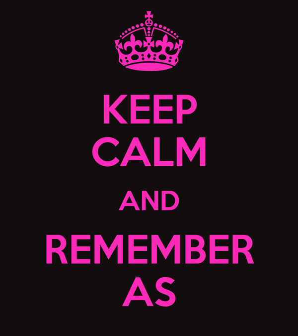 KEEP CALM AND REMEMBER AS