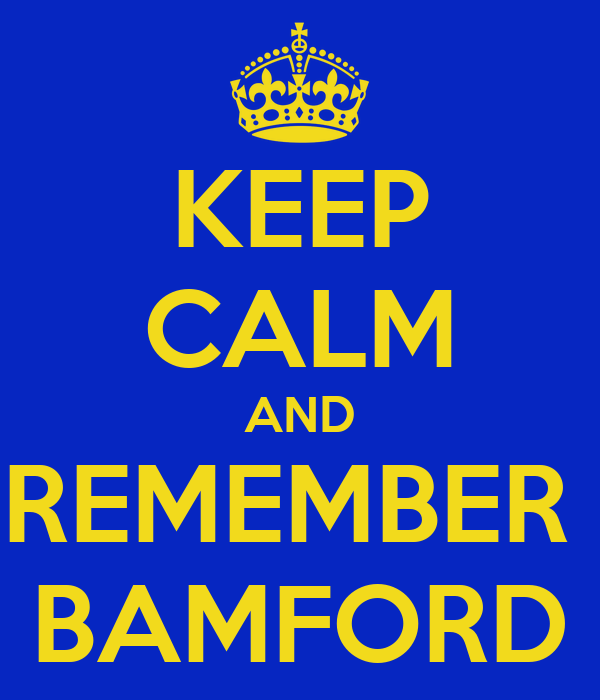 KEEP CALM AND REMEMBER  BAMFORD