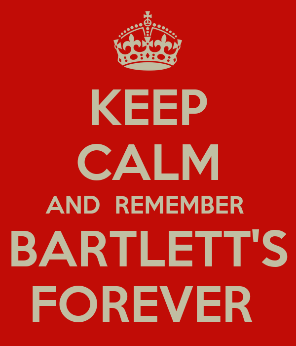 KEEP CALM AND  REMEMBER  BARTLETT'S FOREVER