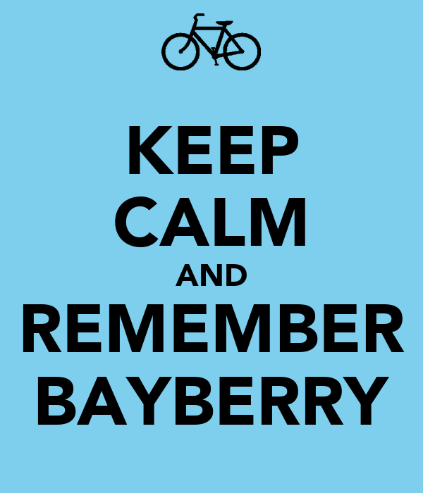 KEEP CALM AND REMEMBER BAYBERRY