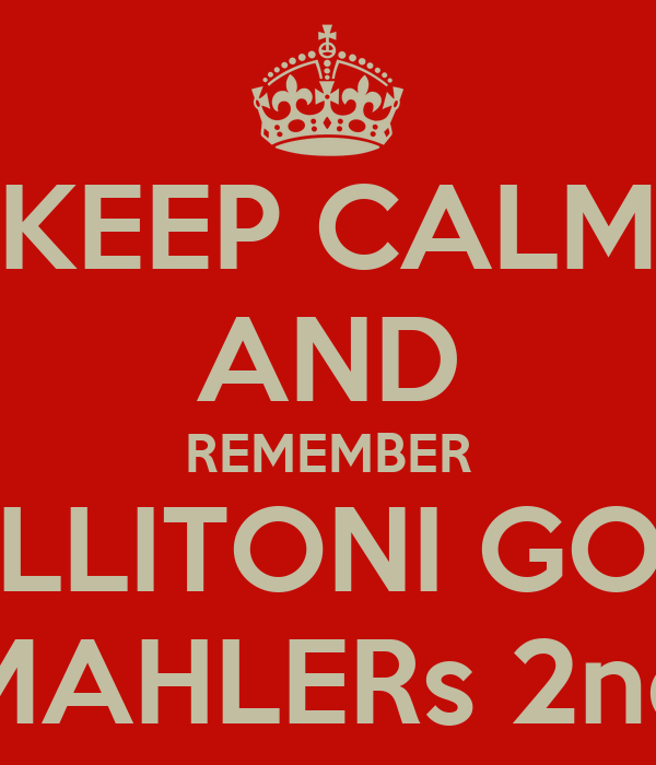 KEEP CALM AND REMEMBER BELLITONI GOES MAHLERs 2nd