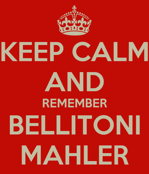 KEEP CALM AND REMEMBER BELLITONI MAHLER