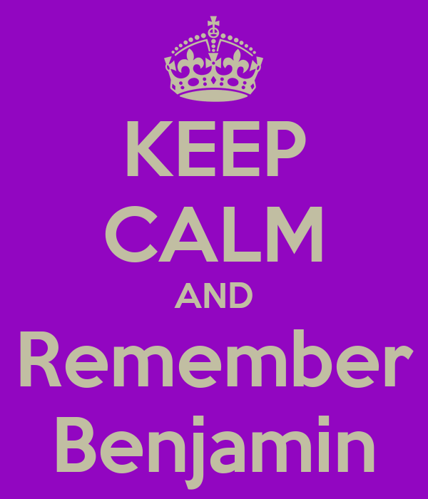 KEEP CALM AND Remember Benjamin