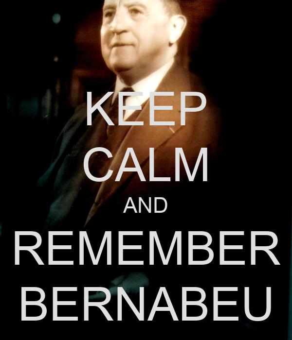 KEEP CALM AND REMEMBER BERNABEU