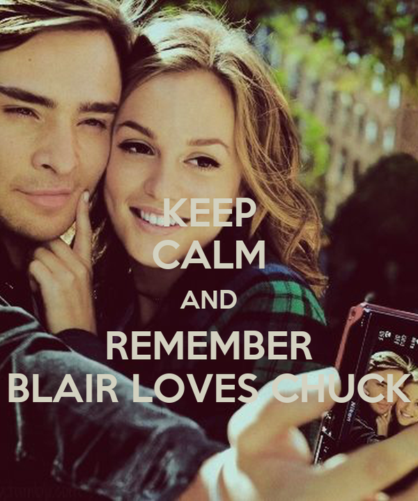KEEP CALM AND REMEMBER BLAIR LOVES CHUCK
