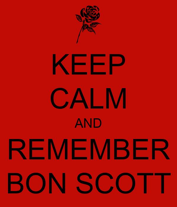 KEEP CALM AND REMEMBER BON SCOTT