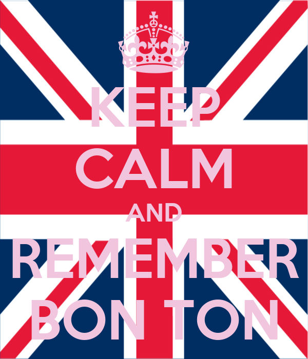 KEEP CALM AND REMEMBER BON TON