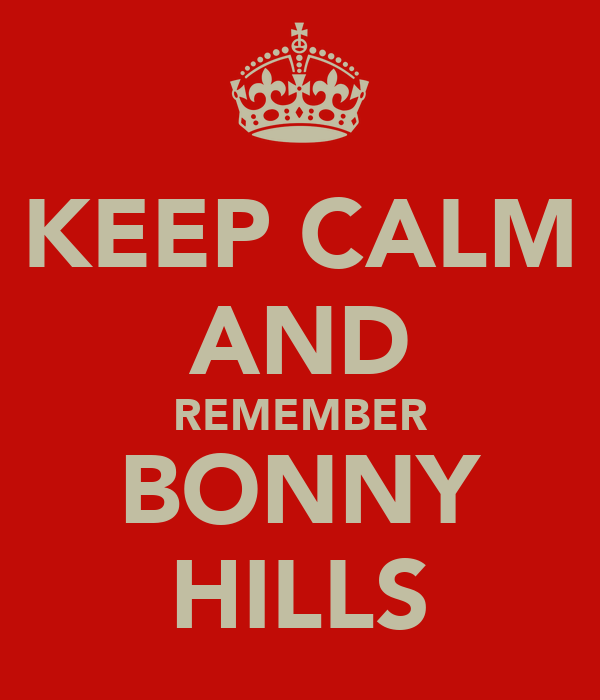 KEEP CALM AND REMEMBER BONNY HILLS
