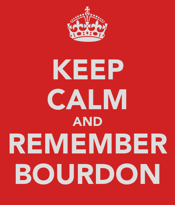 KEEP CALM AND REMEMBER BOURDON