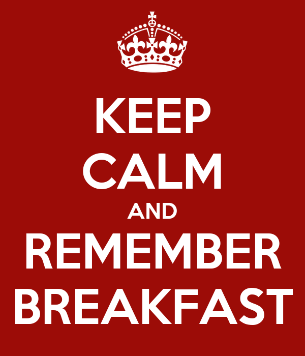 KEEP CALM AND REMEMBER BREAKFAST
