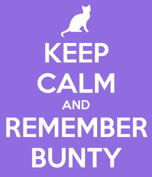 KEEP CALM AND REMEMBER BUNTY