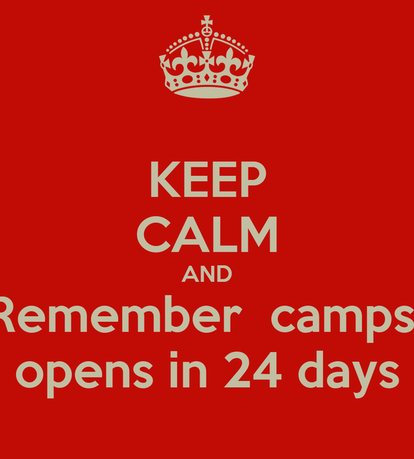 KEEP CALM AND Remember  camps  opens in 24 days