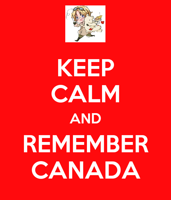 KEEP CALM AND REMEMBER CANADA