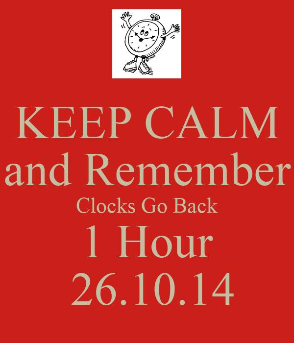 KEEP CALM and Remember Clocks Go Back 1 Hour  26.10.14