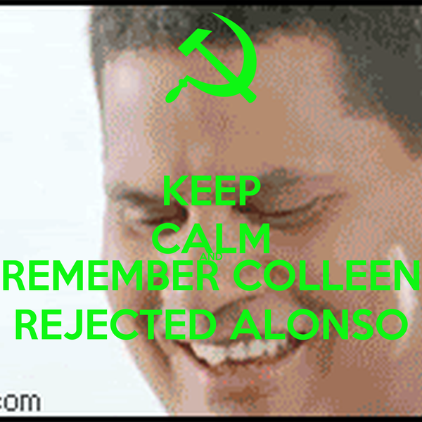 KEEP CALM AND REMEMBER COLLEEN REJECTED ALONSO