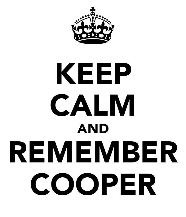 KEEP CALM AND REMEMBER COOPER