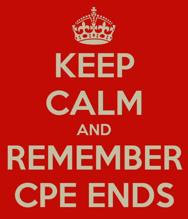 KEEP CALM AND REMEMBER CPE ENDS