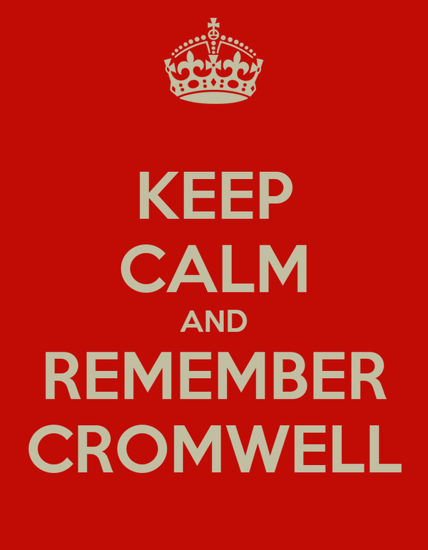 KEEP CALM AND REMEMBER CROMWELL