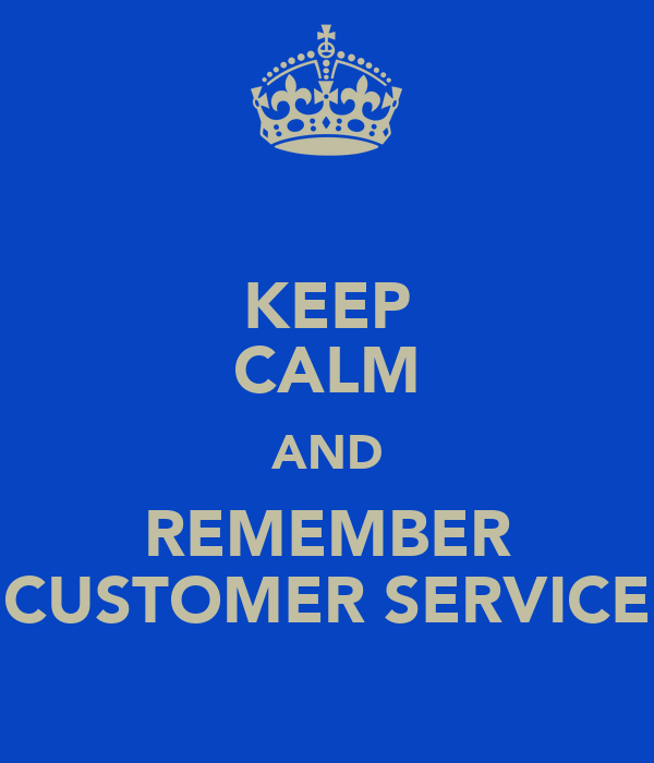 KEEP CALM AND REMEMBER CUSTOMER SERVICE