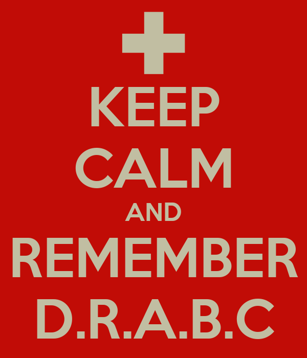 KEEP CALM AND REMEMBER D.R.A.B.C