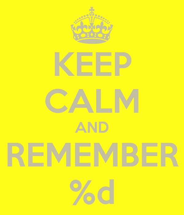 KEEP CALM AND REMEMBER %d