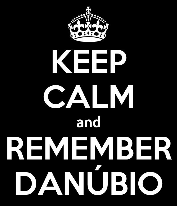 KEEP CALM and REMEMBER DANÚBIO