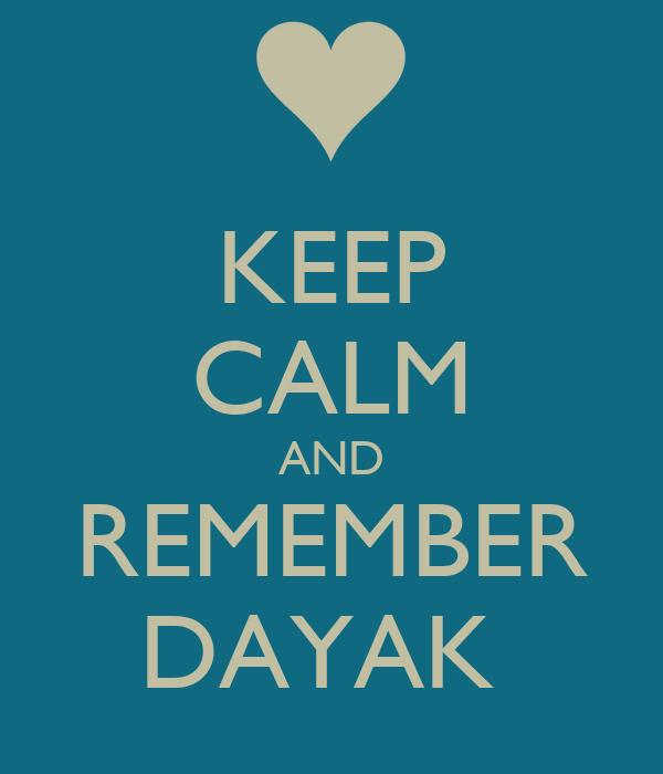 KEEP CALM AND REMEMBER DAYAK