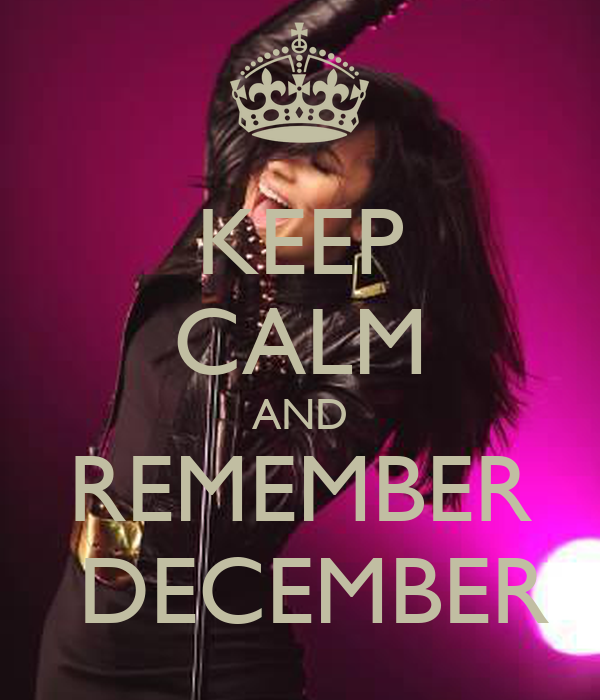 KEEP CALM AND REMEMBER  DECEMBER