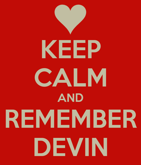 KEEP CALM AND REMEMBER DEVIN