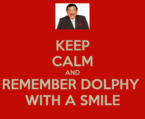 KEEP CALM AND REMEMBER DOLPHY  WITH A SMILE