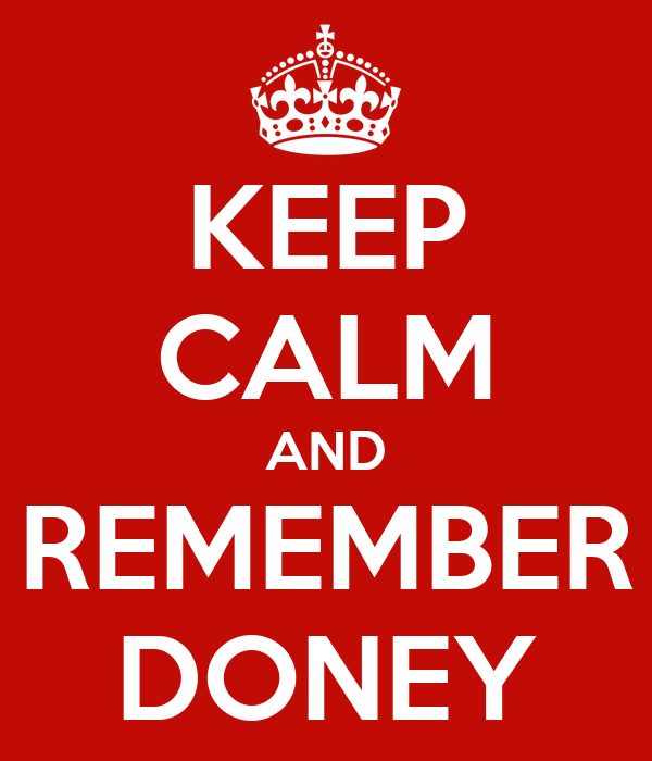KEEP CALM AND REMEMBER DONEY