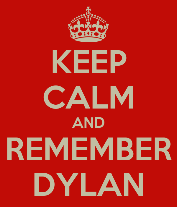 KEEP CALM AND REMEMBER DYLAN