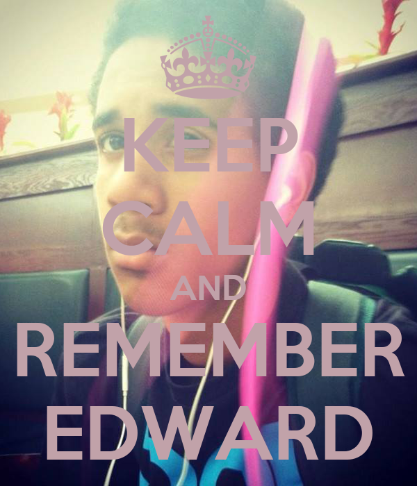 KEEP CALM AND REMEMBER EDWARD