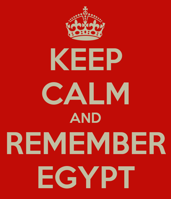 KEEP CALM AND REMEMBER EGYPT