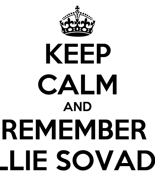 KEEP CALM AND REMEMBER  ELLIE SOVADA