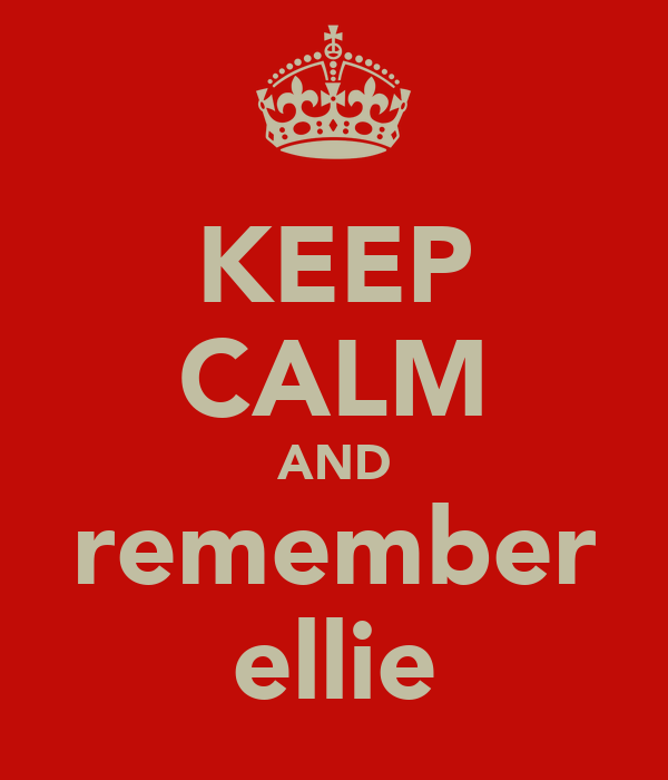 KEEP CALM AND remember ellie