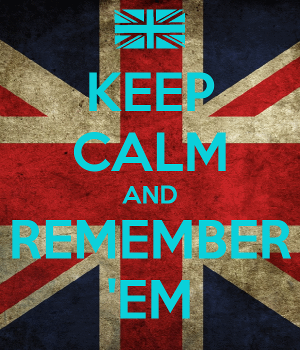 KEEP CALM AND REMEMBER 'EM