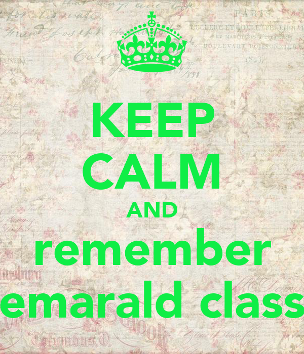 KEEP CALM AND remember emarald class