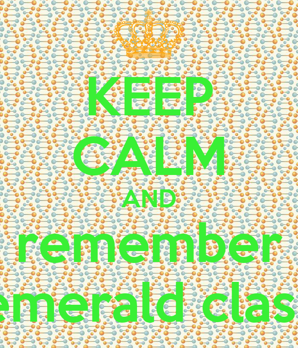 KEEP CALM AND remember emerald class