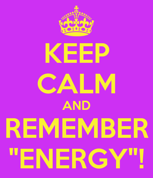 "KEEP CALM AND REMEMBER ""ENERGY""!"