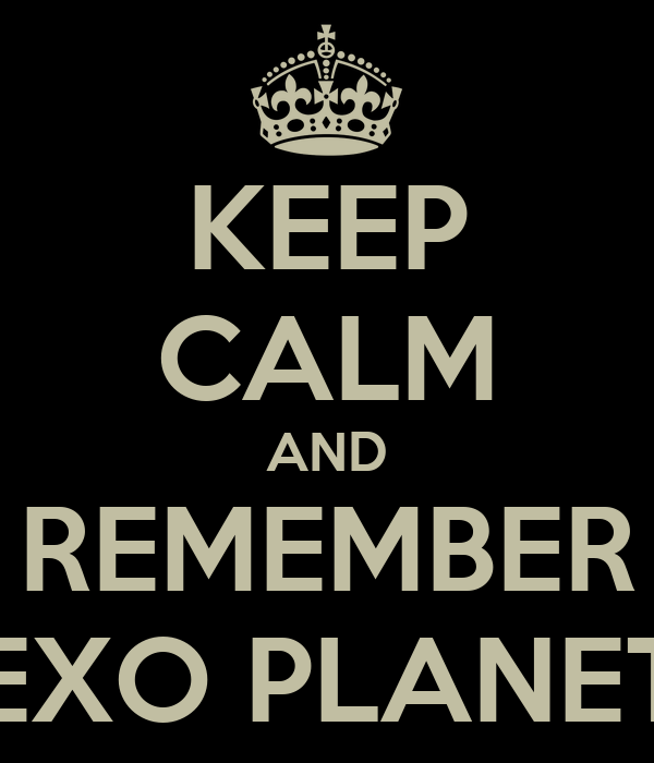KEEP CALM AND REMEMBER EXO PLANET