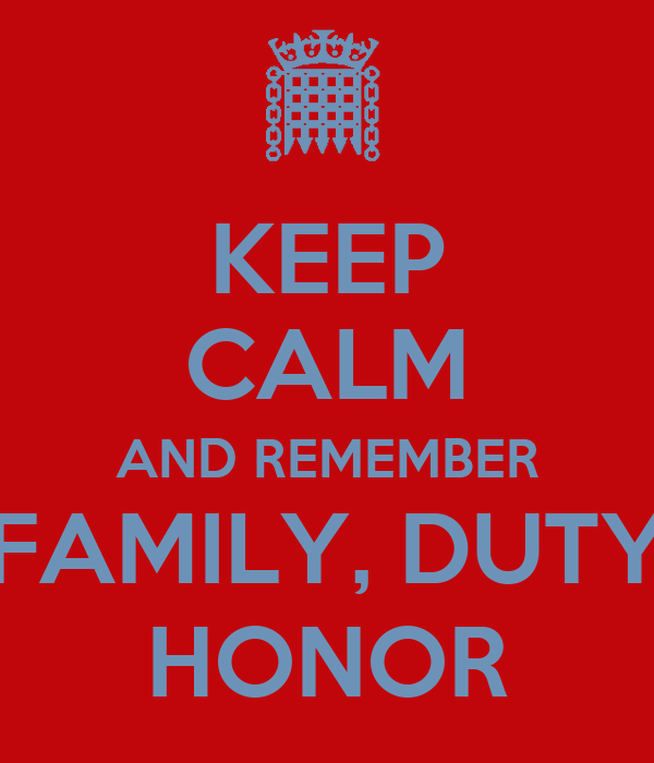 KEEP CALM AND REMEMBER FAMILY, DUTY HONOR