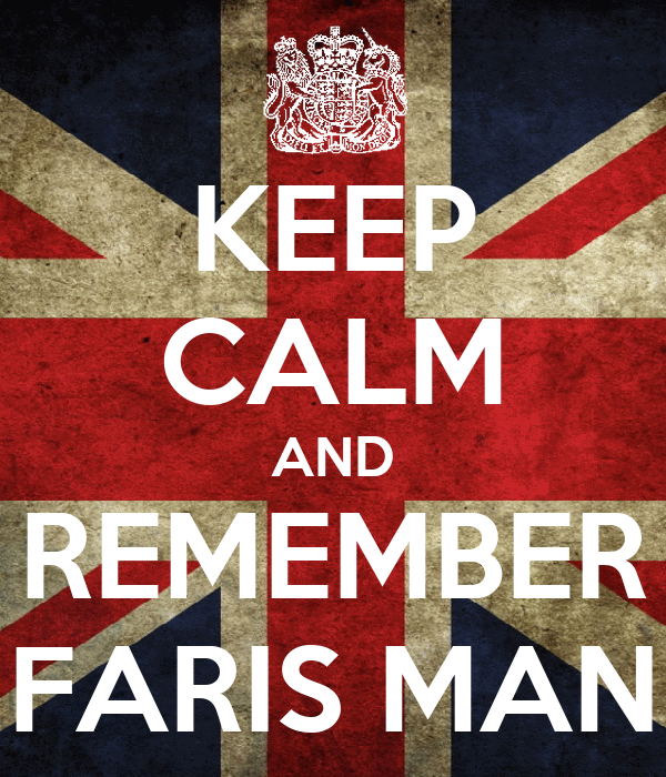 KEEP CALM AND REMEMBER FARIS MAN