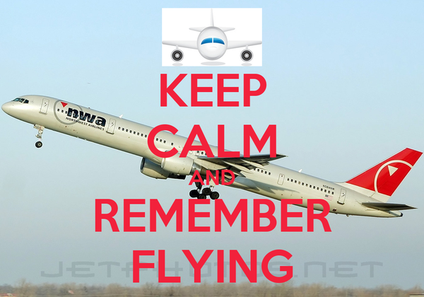 KEEP CALM AND REMEMBER FLYING