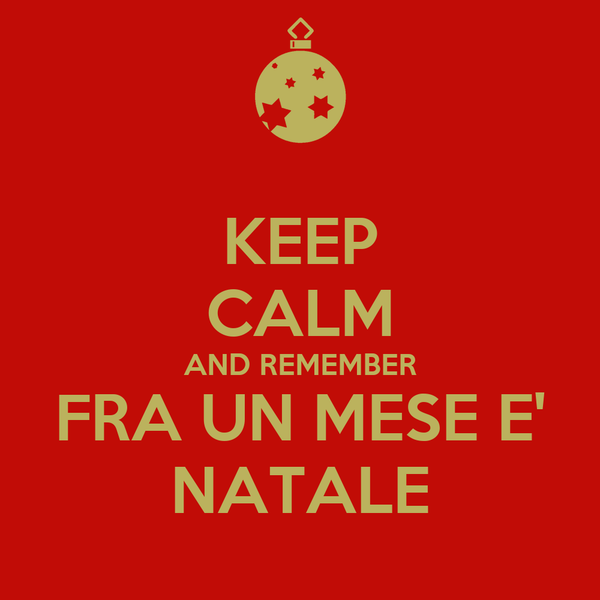 KEEP CALM AND REMEMBER FRA UN MESE E' NATALE