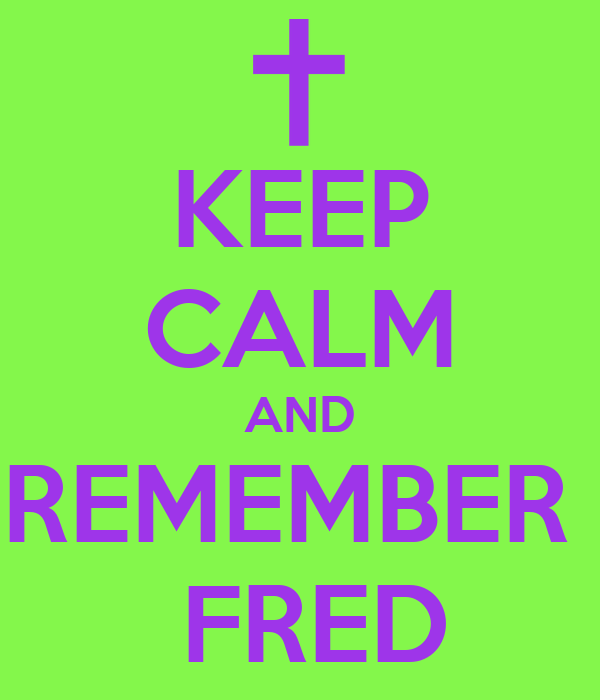 KEEP CALM AND REMEMBER   FRED