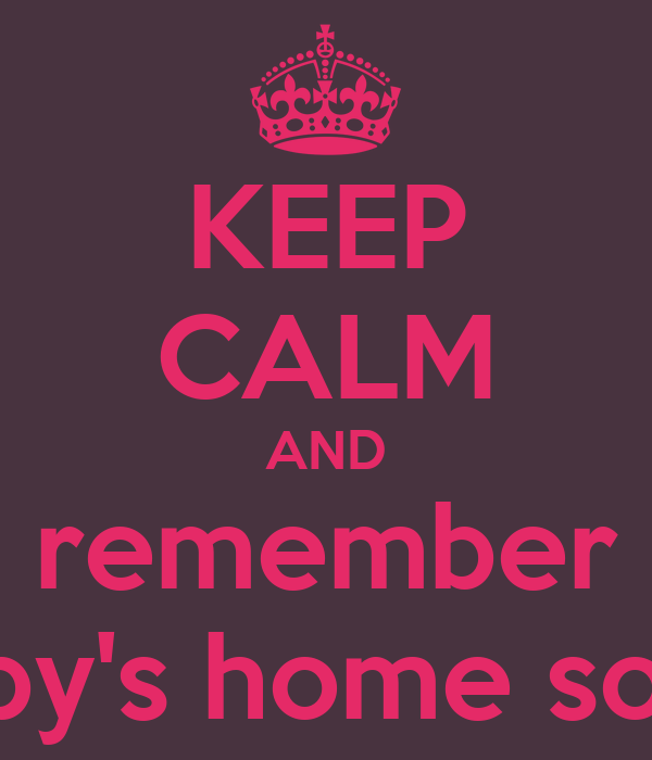 KEEP CALM AND remember Gaby's home soon!