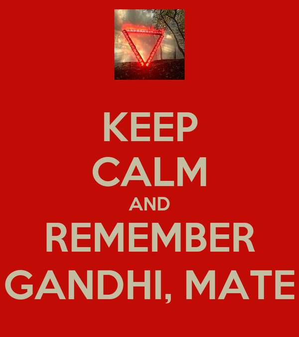 KEEP CALM AND REMEMBER GANDHI, MATE