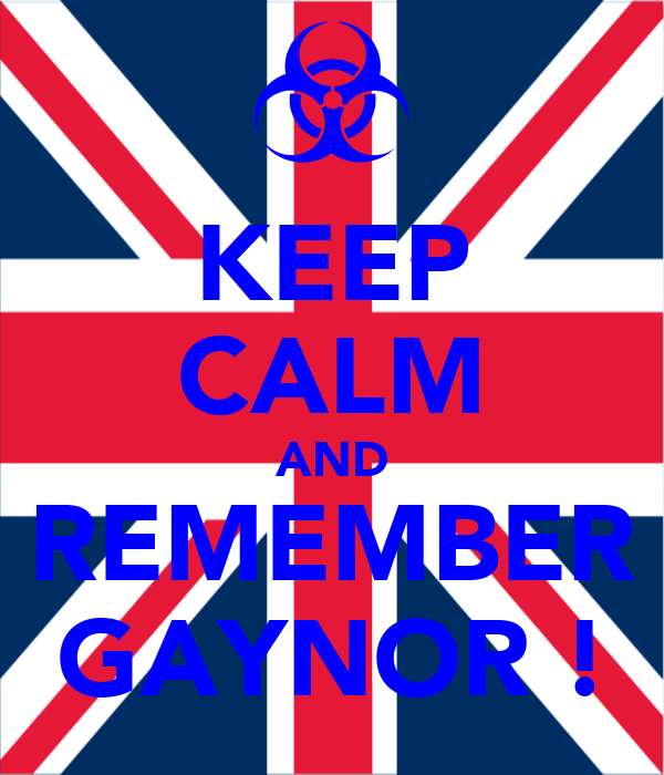 KEEP CALM AND REMEMBER GAYNOR !